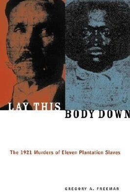 Lay This Body Down: The 1921 Murders of Eleven Plantation Slaves als Taschenbuch
