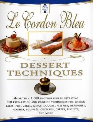 Le Cordon Bleu Dessert Techniques: More Than 1,000 Photographs Illustrating 300 Preparation and Cooking Techniques for Making Tarts, Pi als Buch