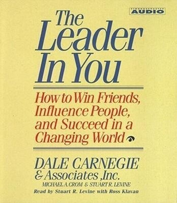 The Leader in You: How to Win Friends Influence People and Succeed in a Completely Changed World als Hörbuch