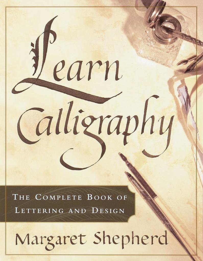 Learn Calligraphy: The Complete Book of Lettering and Design als Taschenbuch