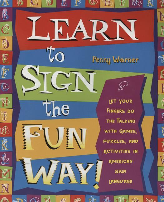 Learn to Sign the Fun Way!: Let Your Fingers Do the Talking with Games, Puzzles, and Activities in American Sign Language als Taschenbuch