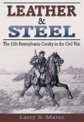 Leather & Steel: The 12th Pennsylvania Cavalry in the Civil War als Buch