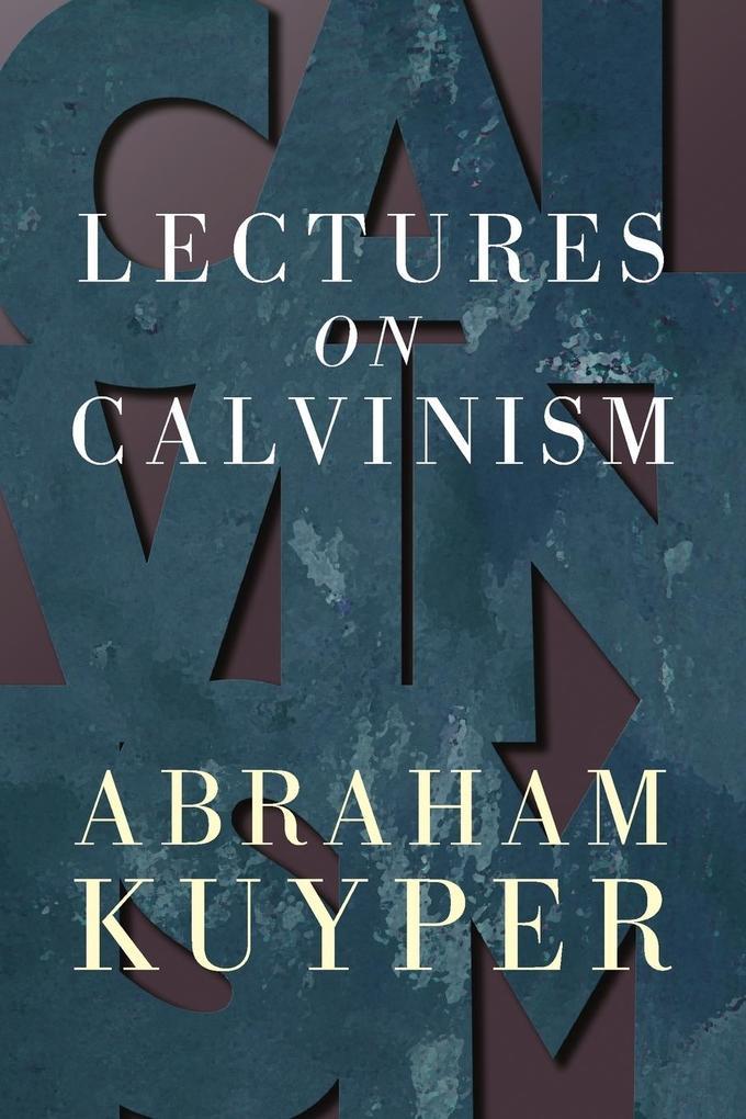 Lectures on Calvinism als Taschenbuch