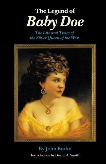 The Legend of Baby Doe: The Life and Times of the Silver Queen of the West als Taschenbuch