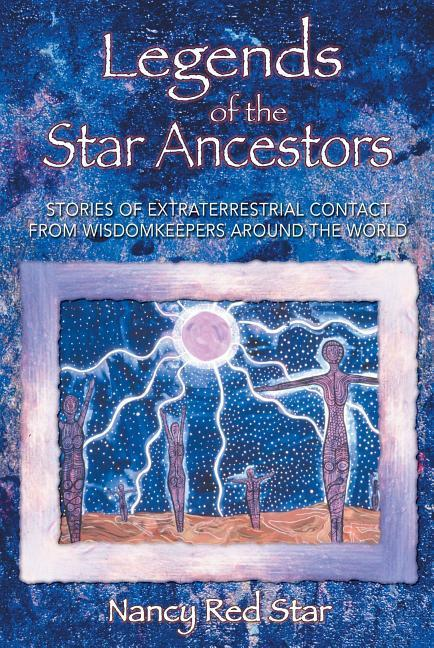 Legends of the Star Ancestors: Stories of Extraterrestrial Contact from Wisdomkeepers Around the World als Taschenbuch