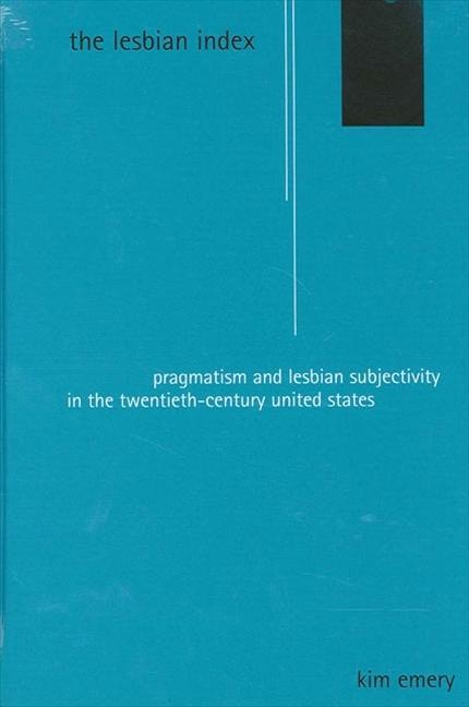 Lesbian Index the: Pragmatism and Lesbian Subjectivity in the Twentieth-Century United States als Taschenbuch
