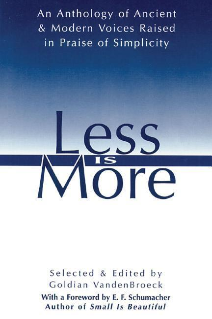 Less Is More: An Anthology of Ancient & Modern Voices Raised in Praise of Simplicity als Taschenbuch