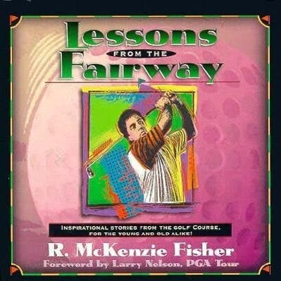 Lessons from the Fairway: Inspirational Stories from the Fairway for the Yound and Old Alike! als Buch