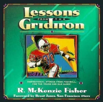 Lessons from the Gridiron: Inspirational Stories from the Gridiron for the Young and Old Alike! als Buch