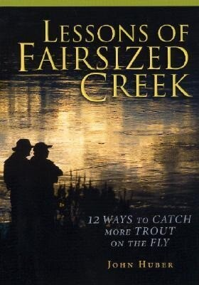 Lessons of Fairsized Creek: 12 Ways to Catch More Trout on the Fly als Buch