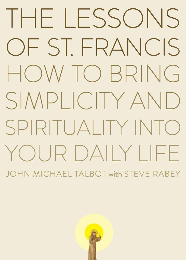 The Lessons of Saint Francis: How to Bring Simplicity and Spirituality Into Your Daily Life als Taschenbuch