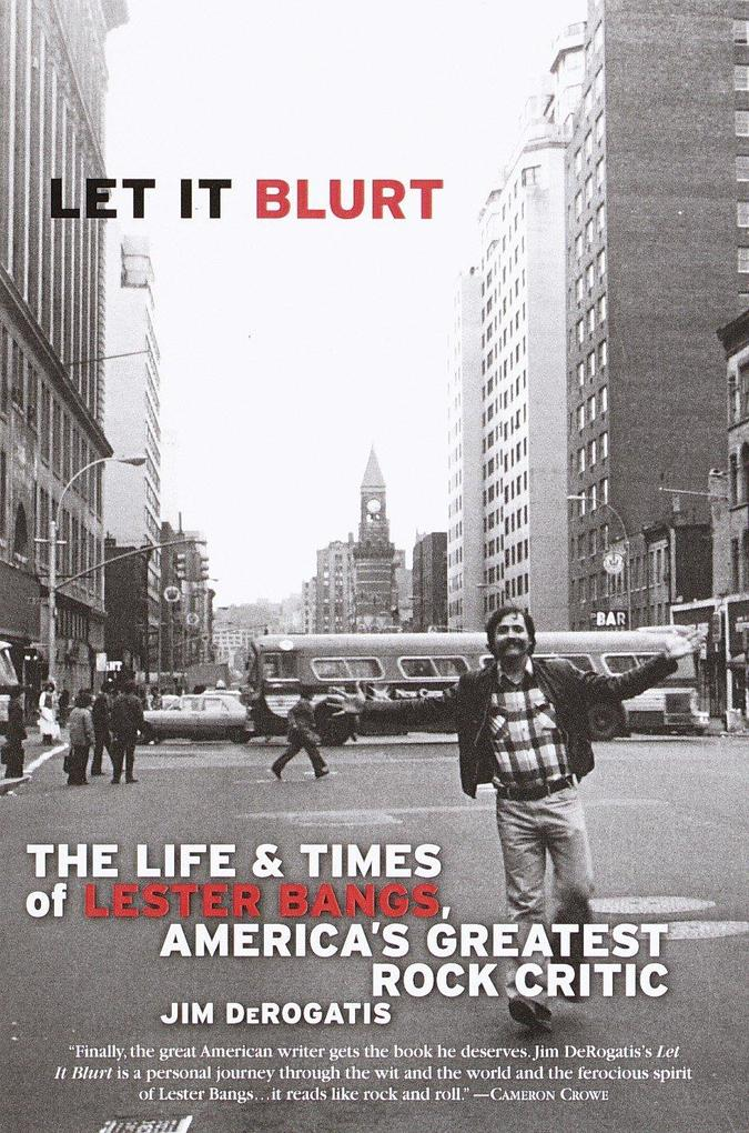 Let It Blurt: The Life and Times of Lester Bangs, America's Greatest Rock Critic als Taschenbuch