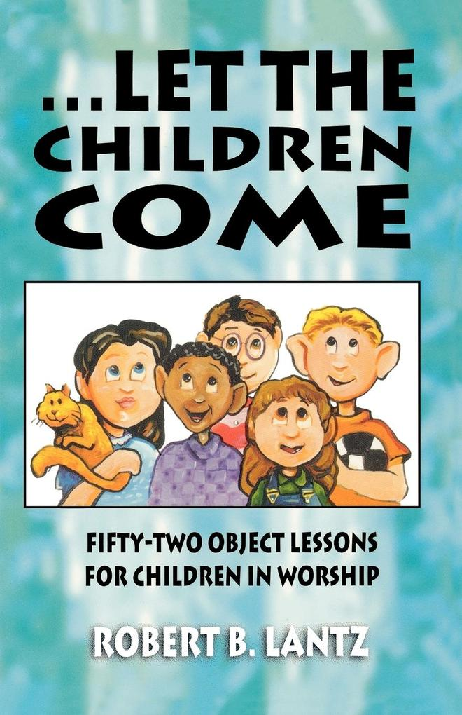 Let the Children Come: Fifty-Two Object Lessons for Children in Worship als Taschenbuch