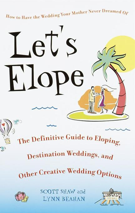 Let's Elope: The Definitive Guide to Eloping, Destination Weddings, and Other Creative Wedding Options als Taschenbuch