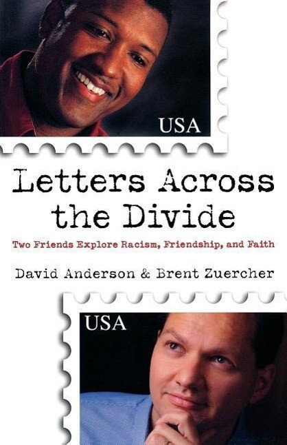 Letters Across the Divide: Two Friends Explore Racism, Friendship, and Faith als Taschenbuch