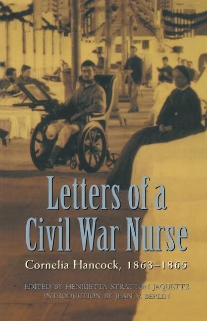 Letters of a Civil War Nurse: Cornelia Hancock, 1863-1865 als Buch