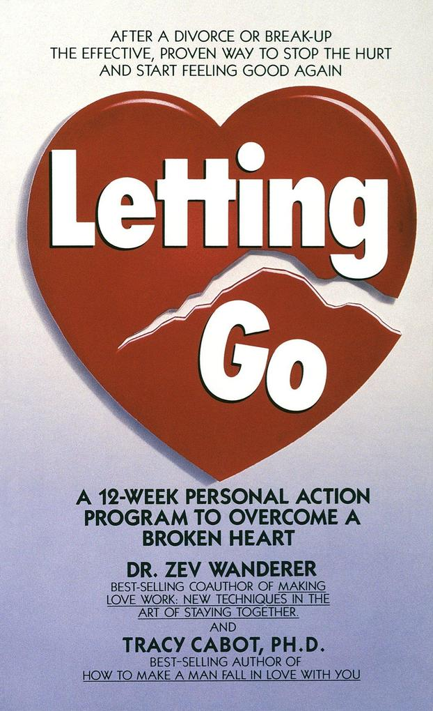 Letting Go: A 12-Week Personal Action Program to Overcome a Broken Heart als Taschenbuch