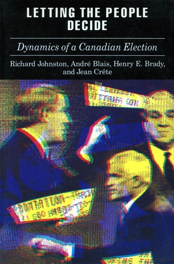 Letting the People Decide: The Dynamics of Canadian Elections als Taschenbuch