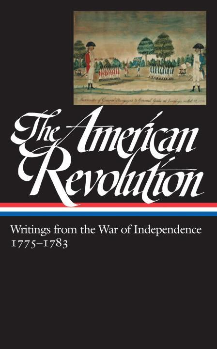 The American Revolution: Writings from the War of Independence 1775-1783 als Buch