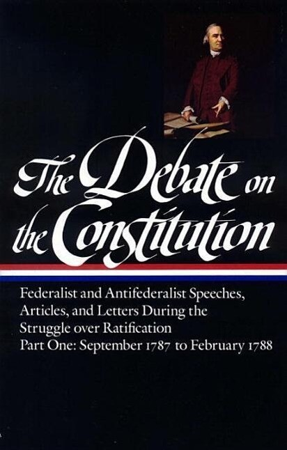 The Debate on the Constitution Part 1: Federalist and Antifederalist Speeches, Articles, and Letters During the Struggle Over Ratification:: Part One, als Buch