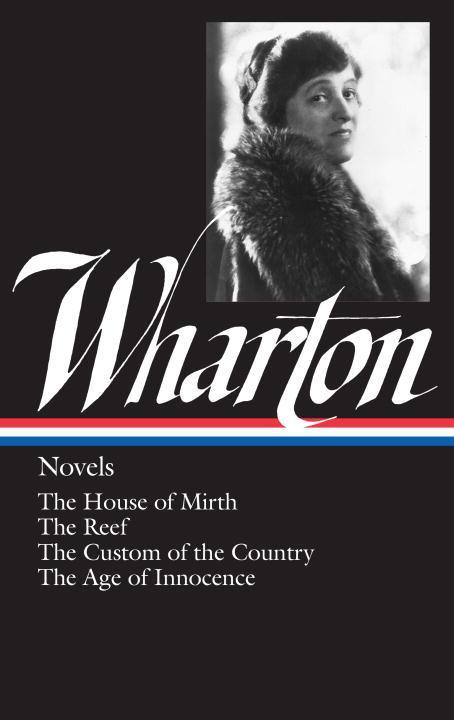 Edith Wharton: Novels (Loa #30): The House of Mirth / The Reef / The Custom of the Country / The Age of Innocence als Buch