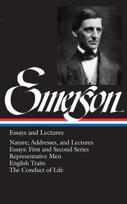 Emerson Essays and Lectures: Nature; Addresses, and Lectures/Essays: First and Second Series/Representative Men/English Traits/The Conduct of Life als Buch