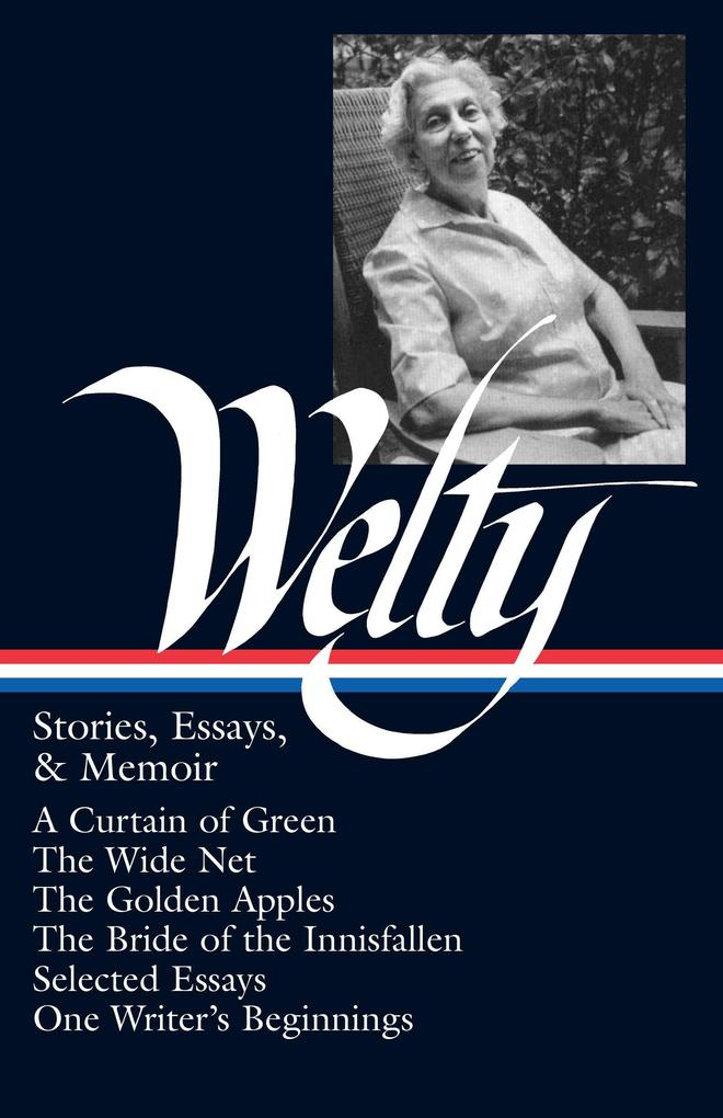 Eudora Welty: Stories, Essays, & Memoirs (Loa #102): A Curtain of Green / The Wide Net / The Golden Apples / The Bride of Innisfallen / Selected Essay als Buch