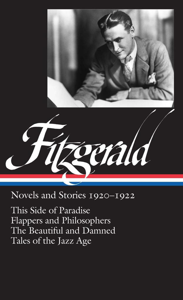 F. Scott Fitzgerald: Novels and Stories 1920-1922 (Loa #117): This Side of Paradise / Flappers and Philosophers / The Beautiful and Damned / Tales of als Buch