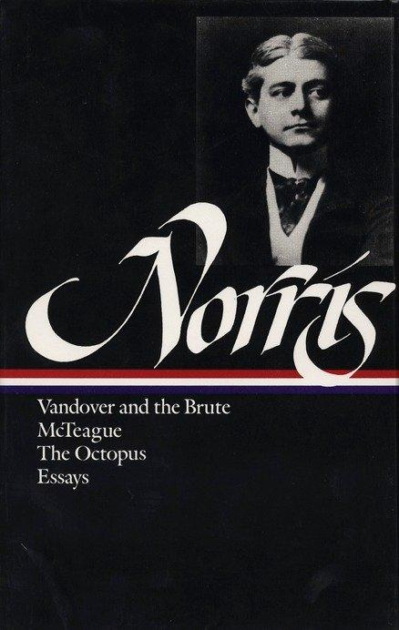 Frank Norris: Novels and Essays (Loa #33): Vandover and the Brute / McTeague / The Octopus / Collected Essays als Buch