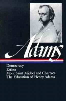 Henry Adams: Novels, Mont Saint Michel, the Education: (Library of America #14) als Buch