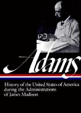 Henry Adams: History of the United States During the Administrations of Madiso: Volume 2 als Buch