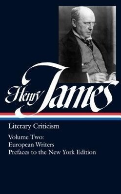 Henry James: Literary Criticism Vol. 2 (Loa #23): European Writers and Prefaces to the New York Edition als Buch