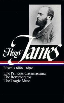 Henry James: Novels 1886-1890 (Loa #43): The Princess Casamassima / The Reverberator / The Tragic Muse als Buch