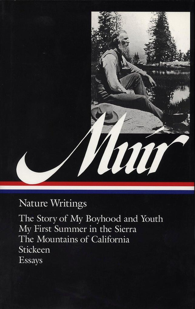 John Muir: Nature Writings (Loa #92): The Story of My Boyhood and Youth / My First Summer in the Sierra / The Mountains of California / Stickeen / Ess als Buch