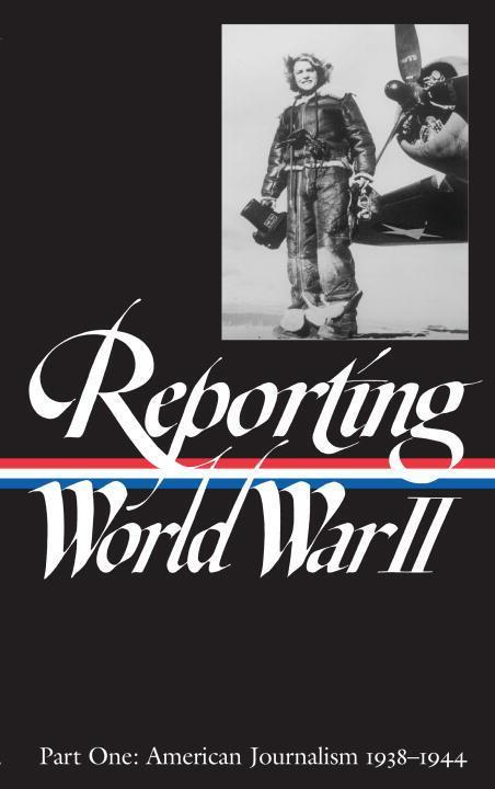 Reporting World War II Vol. 1: American Journalism 1938-1944 als Buch
