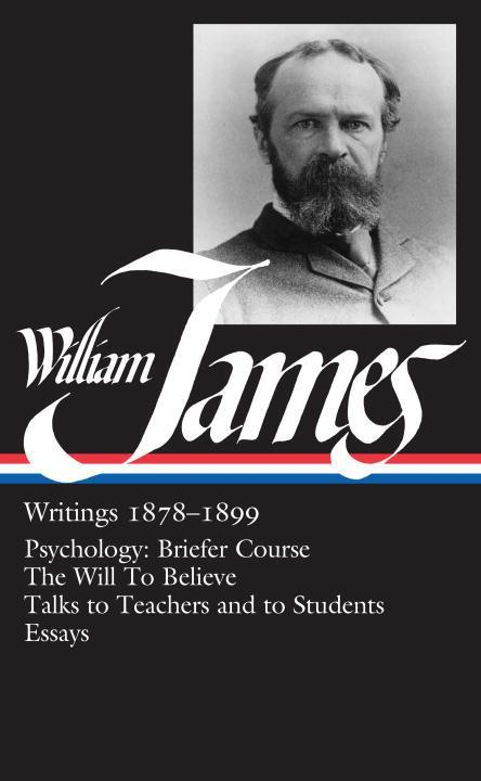 William James: Writings 1878-1899 (Loa #58): Psychology: Briefer Course / The Will to Believe / Talks to Teachers and to Students / Essays als Buch