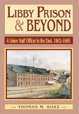 Libby Prison and Beyond: Union Staff Officer in the East 1862-1865 als Buch