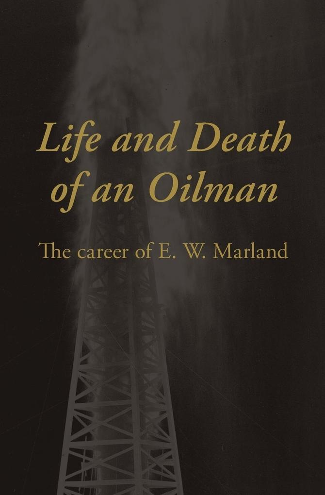 Life and Death of an Oilman: The Career of E. W. Marland als Taschenbuch