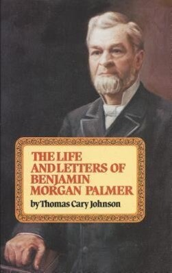 The Life & Letters of Benjamin Morgan Palmer als Buch