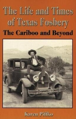 The Life and Times of Texas Fosbery: The Cariboo and Beyond als Taschenbuch