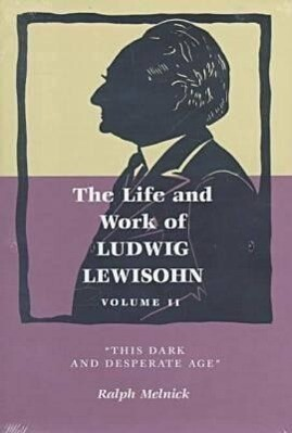 The Life and Work of Ludwig Lewisohn: Volume II, This Dark and Desperate Age als Buch