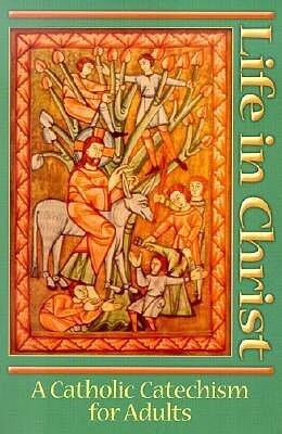 Life in Christ: A Catholic Cathechism for Adults als Taschenbuch