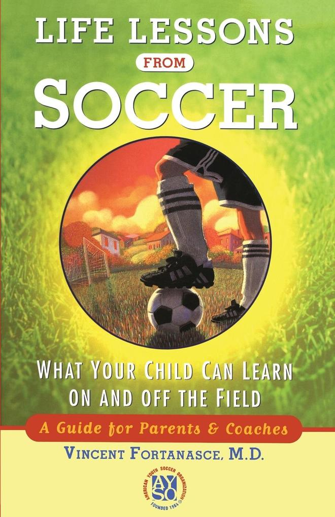 Life Lessons from Soccer: What Your Child Can Learn on and Off the Field--A Guide for Parents and Coaches als Taschenbuch