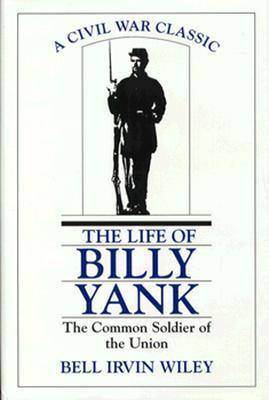 The Life of Billy Yank: The Common Soldier of the Union als Buch