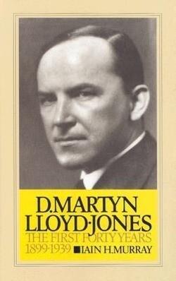 D. Martyn Lloyd-Jones: The First Forty Years, 1899-1939 als Buch