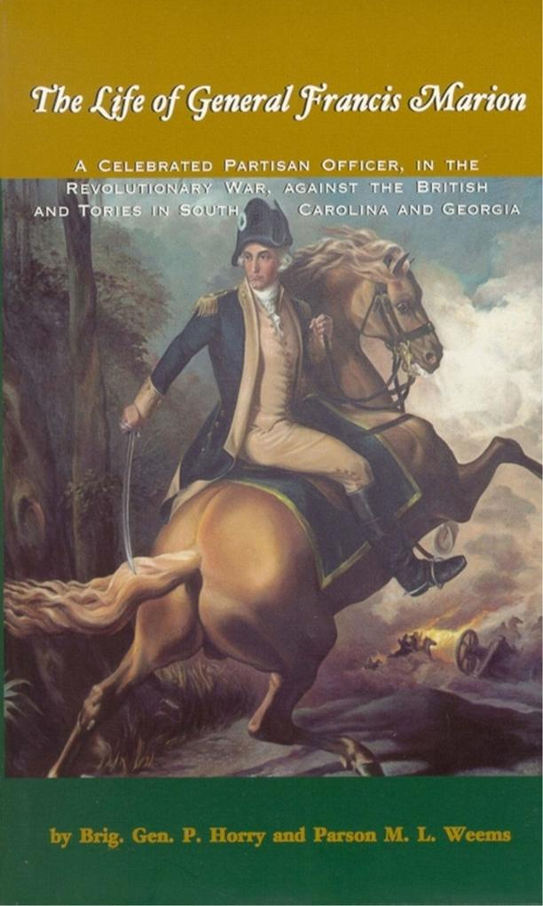 The Life of General Francis Marion: A Celebrated Partisan Officer, in the Revolutionary War, Against the British and Tories in South Carolina and Geor als Taschenbuch