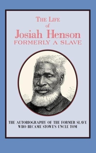 The Life of Josiah Henson: Formerly a Slave, Now an Inhabitant of Canada als Taschenbuch