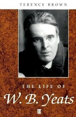 The Life of W. B. Yeats: A Critical Biography als Buch