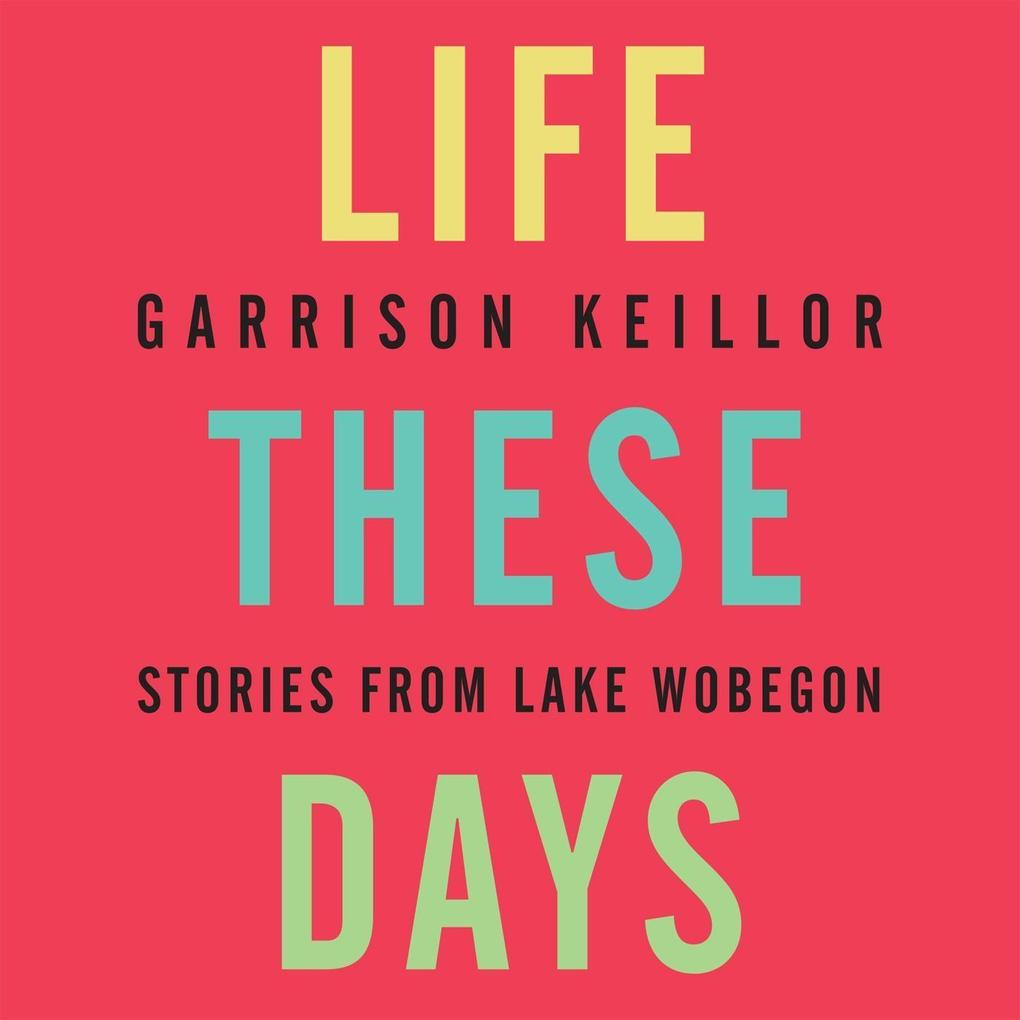 Life These Days: Stories from Lake Wobegon als Hörbuch