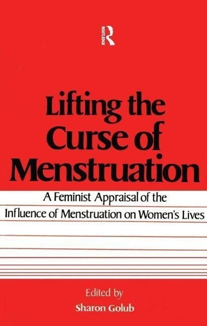 Lifting the Curse of Menstruation: A Feminist Appraisal of the Influence of Menstruation on Women's Lives als Taschenbuch